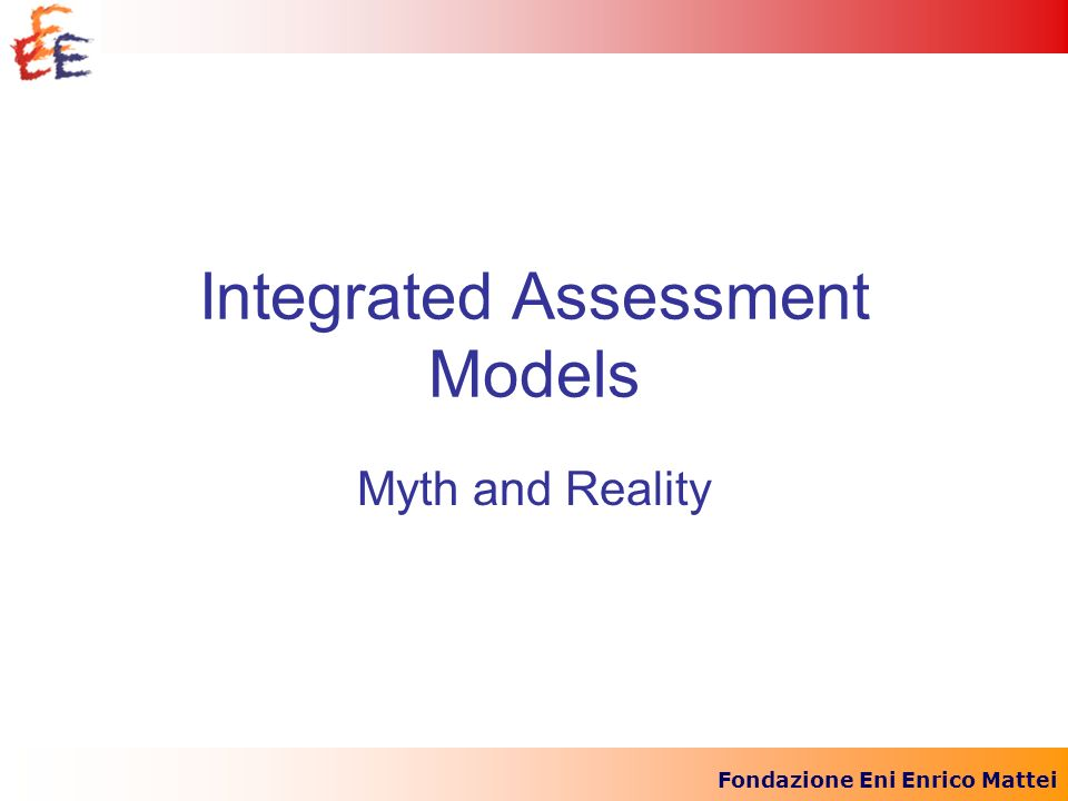 Fondazione Eni Enrico Mattei Integrated Assessment Models Myth and Reality