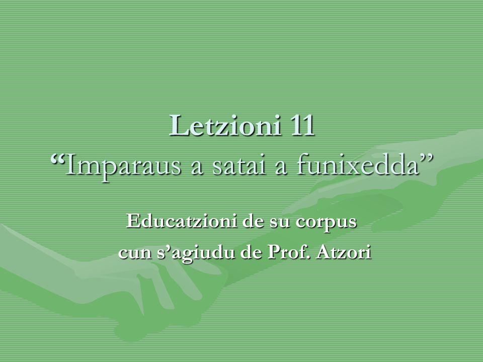 Letzioni 11Imparaus a satai a funixedda Educatzioni de su corpus cun sagiudu de Prof.