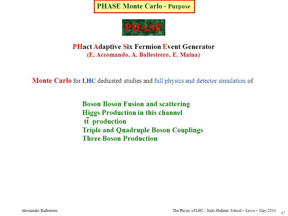 The Physic of LHC - Italo-Hellenic School – Lecce – May 2004 Alessandro Ballestrero 47 PHASE Monte Carlo - Purpose Monte Carlo for LHC dedicated studi