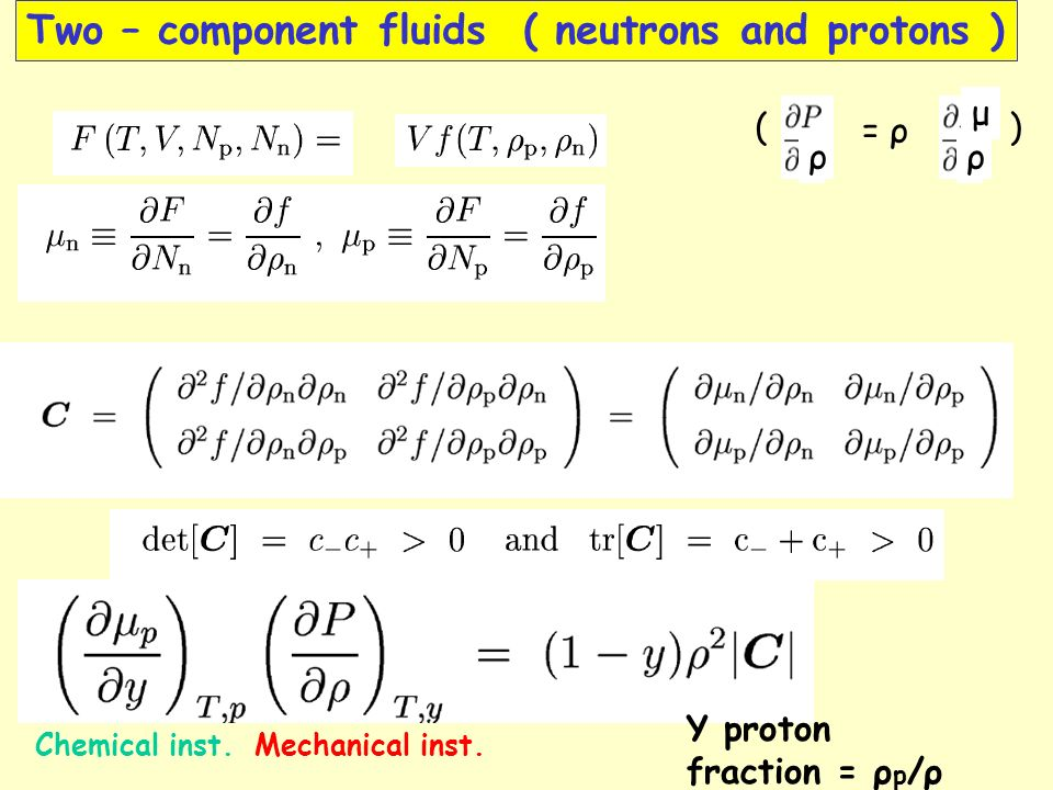 Two – component fluids ( neutrons and protons ) Y proton fraction = ρ p /ρ ρ ρ μ = ρ () Mechanical inst.Chemical inst.
