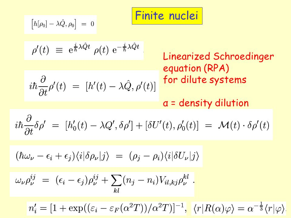 Finite nuclei Linearized Schroedinger equation (RPA) for dilute systems α = density dilution