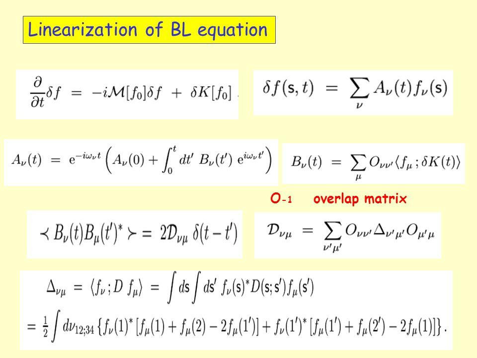 Linearization of BL equation O -1 overlap matrix
