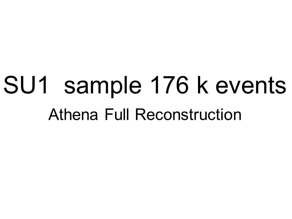 SU1 sample 176 k events Athena Full Reconstruction