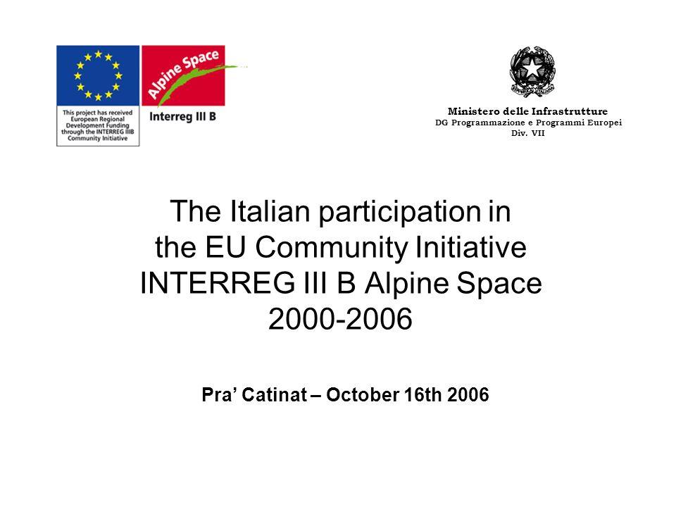 The Italian participation in the EU Community Initiative INTERREG III B Alpine Space 2000-2006 Pra Catinat – October 16th 2006 Ministero delle Infrast