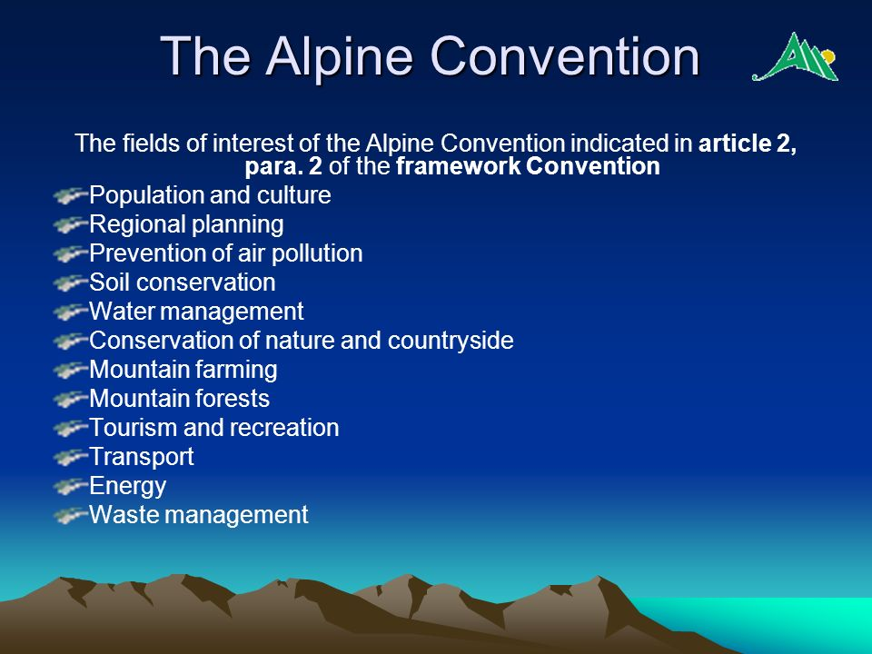 The Alpine Convention The fields of interest of the Alpine Convention indicated in article 2, para.