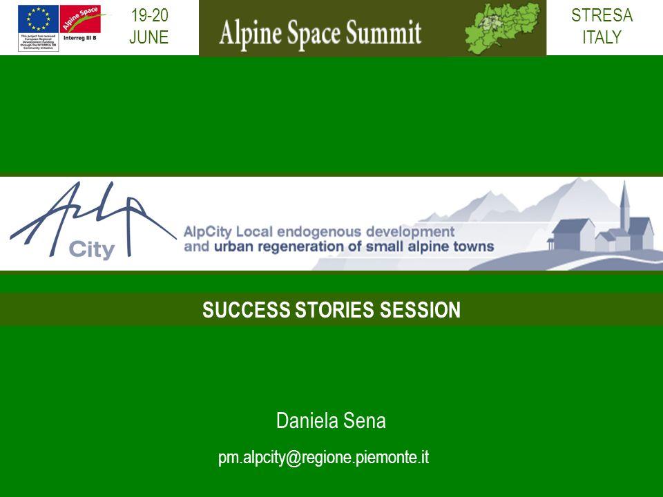 19-20 JUNE Daniela Sena SUCCESS STORIES SESSION pm.alpcity@regione.piemonte.it STRESA ITALY