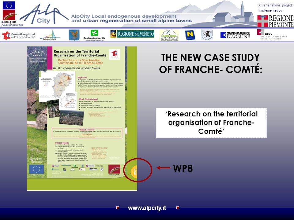 www.alpcity.it A transnational project implemented by Research on the territorial organisation of Franche- Comté THE NEW CASE STUDY OF FRANCHE- COMTÉ: WP8