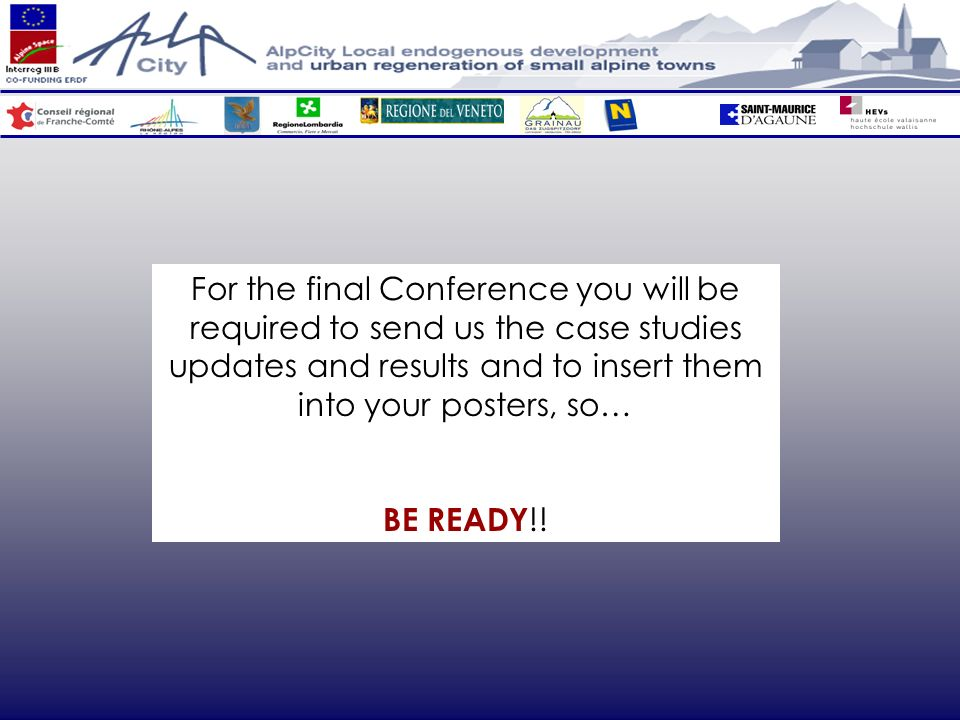 For the final Conference you will be required to send us the case studies updates and results and to insert them into your posters, so… BE READY !!