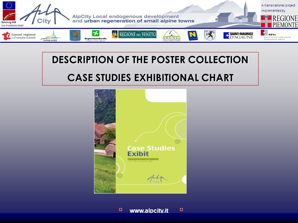 A transnational project implemented by www.alpcity.it DESCRIPTION OF THE POSTER COLLECTION CASE STUDIES EXHIBITIONAL CHART