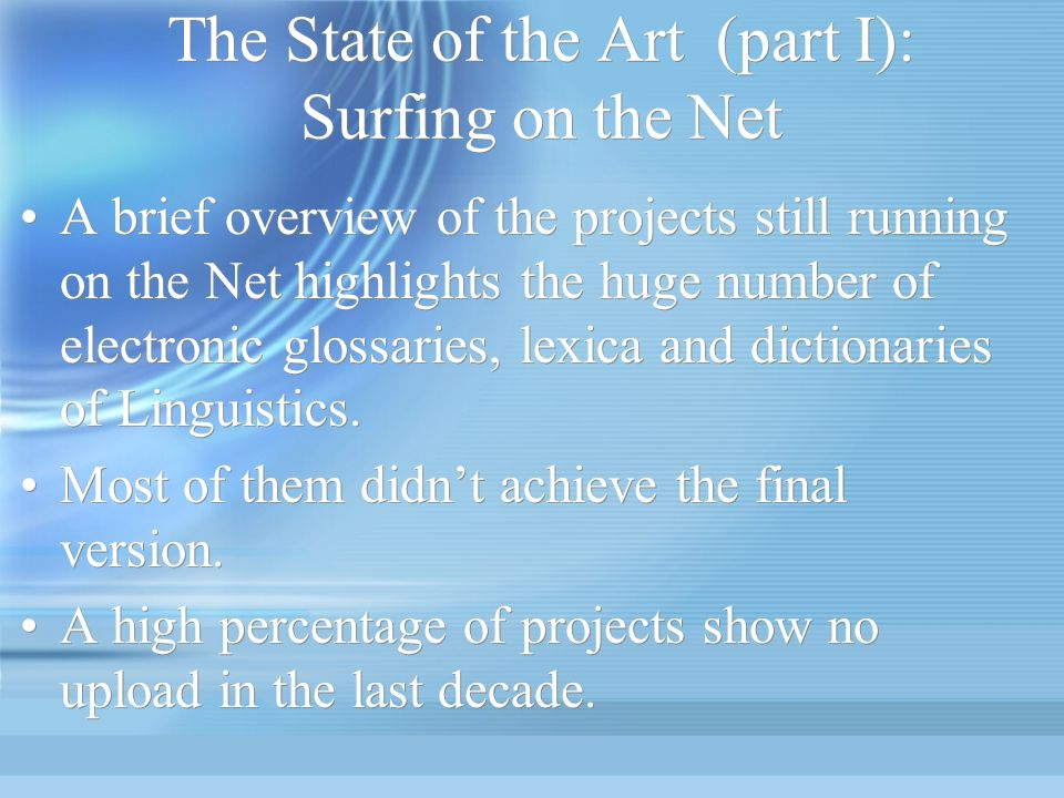 The State of the Art (part I): Surfing on the Net A brief overview of the projects still running on the Net highlights the huge number of electronic glossaries, lexica and dictionaries of Linguistics.