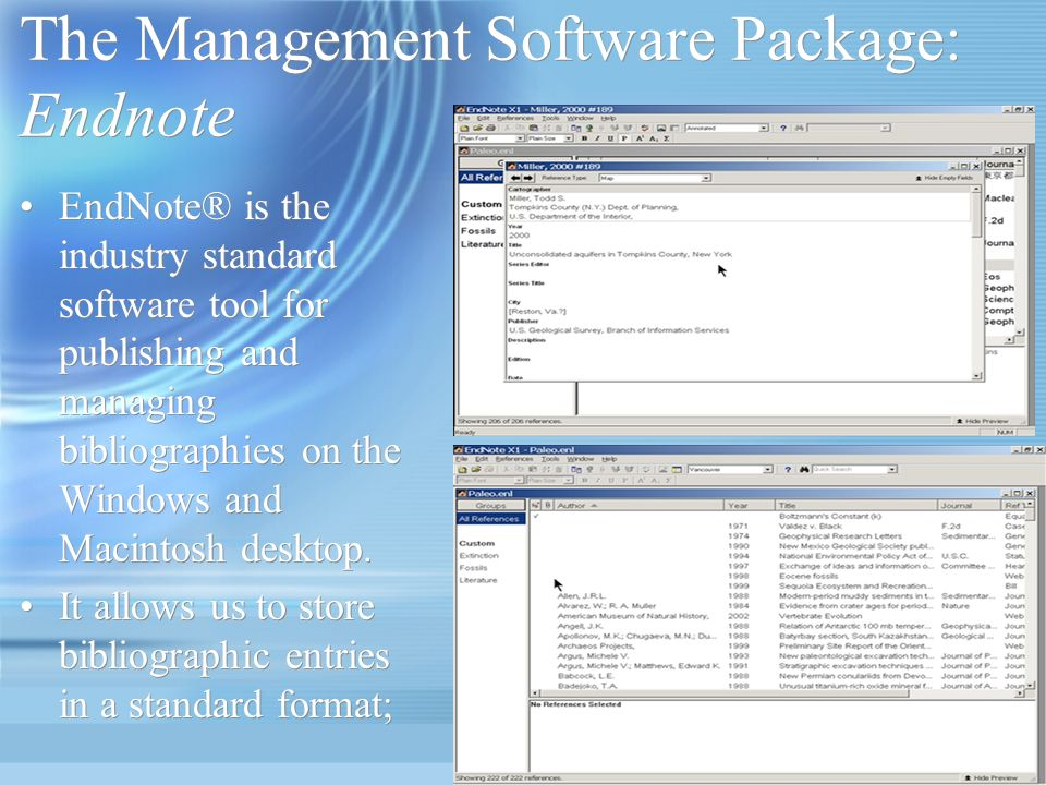 The Management Software Package: Endnote EndNote® is the industry standard software tool for publishing and managing bibliographies on the Windows and Macintosh desktop.