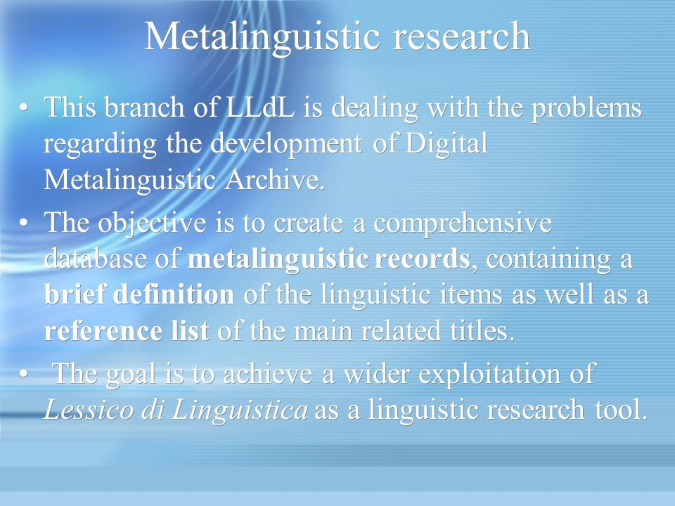 Metalinguistic research This branch of LLdL is dealing with the problems regarding the development of Digital Metalinguistic Archive.