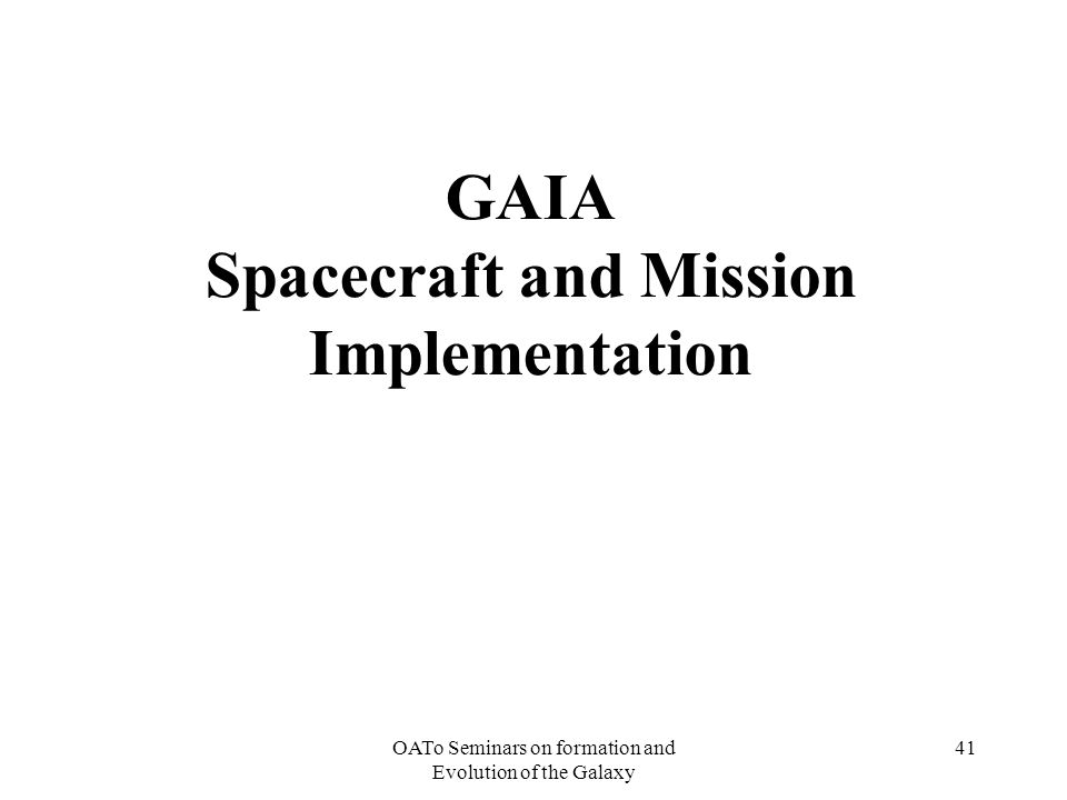 OATo Seminars on formation and Evolution of the Galaxy 41 GAIA Spacecraft and Mission Implementation