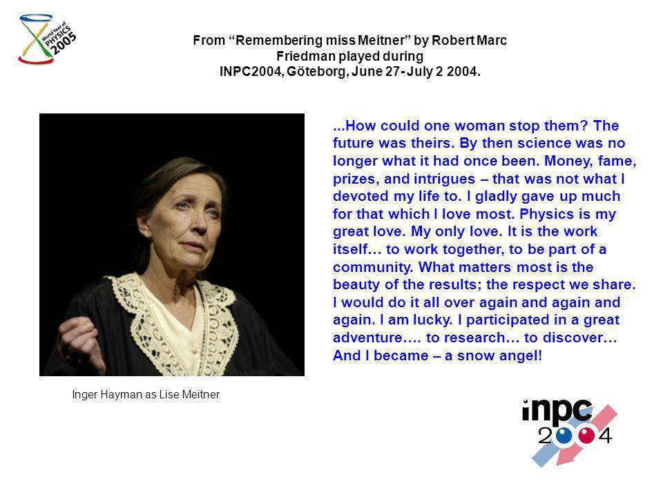 From Remembering miss Meitner by Robert Marc Friedman played during INPC2004, Göteborg, June 27- July