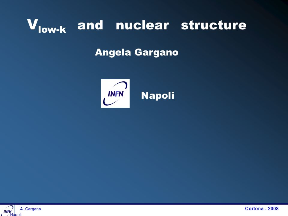 V low-k and nuclear structure Angela Gargano Napoli A. Gargano Cortona - 2008 Napoli