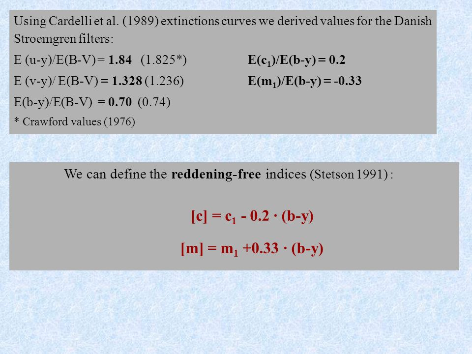 We can define the reddening-free indices (Stetson 1991) : [c] = c 1 - 0.2 · (b-y) [m] = m 1 +0.33 · (b-y) Using Cardelli et al.