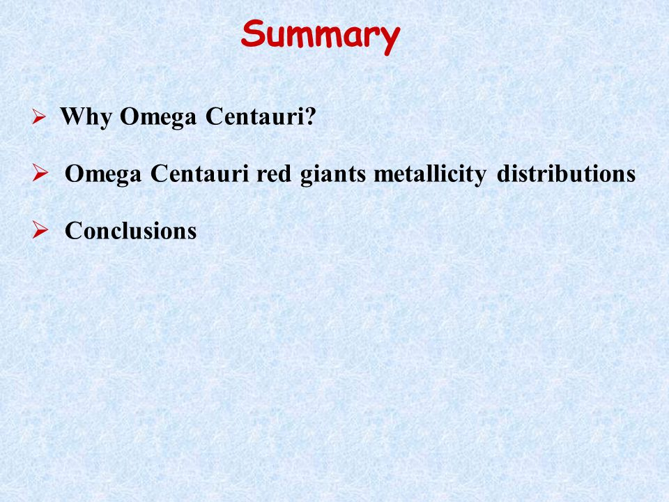 Summary Why Omega Centauri? Omega Centauri red giants metallicity distributions Conclusions