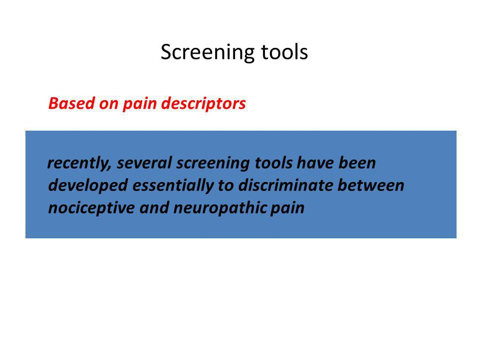 recently, several screening tools have been developed essentially to discriminate between nociceptive and neuropathic pain Screening tools Based on pain descriptors