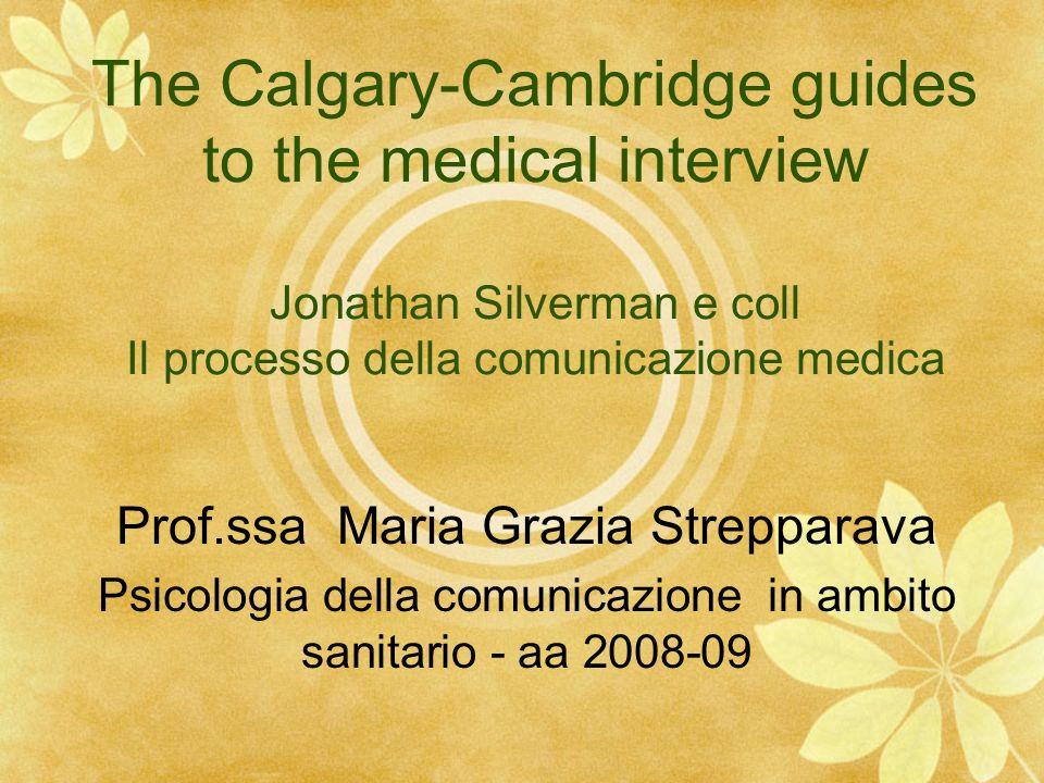 The Calgary-Cambridge guides to the medical interview Jonathan Silverman e coll Il processo della comunicazione medica Prof.ssa Maria Grazia Streppara