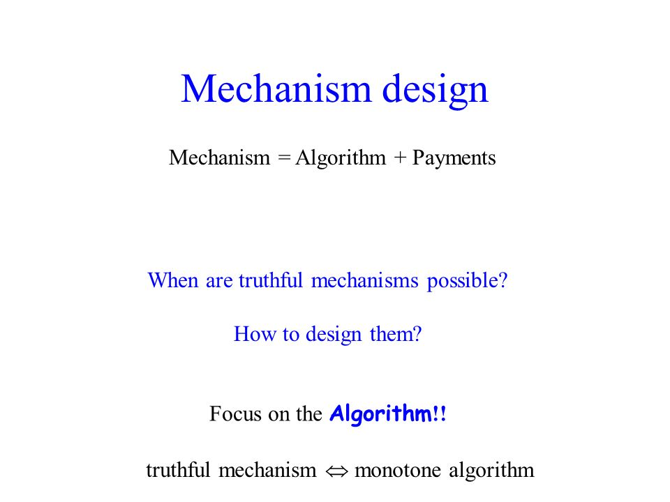 How to design the mechanism min-max problems (max congestion, makespan, fairness) Scheduling: truthful PTAS for O(1) machines [this work] exact + rounding Algorithm polytime weakly monotone optimal cost Without capacities [Andelmann et al 07]