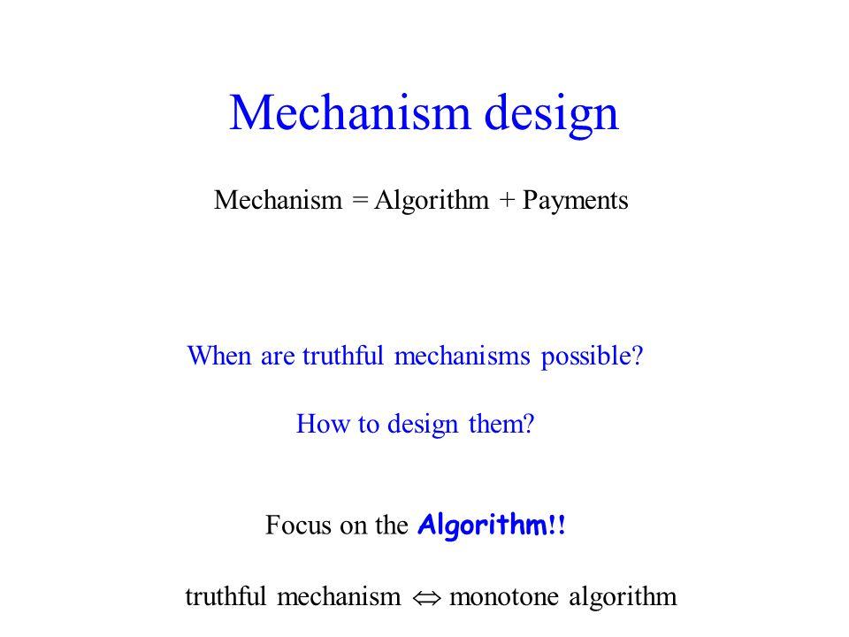 One-parameter setting Mechanism = Algorithm + Payments t 1 t i t n utility i = payment i – work i t i r 1 r i t n work n work 1 work i … … t1t1 titi tntn payment i payment 1 payment n per-unit cost