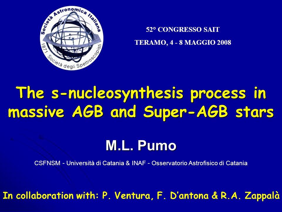 52° CONGRESSO SAIT TERAMO, 4 - 8 MAGGIO 2008 The s-nucleosynthesis process in massive AGB and Super-AGB stars M.L.