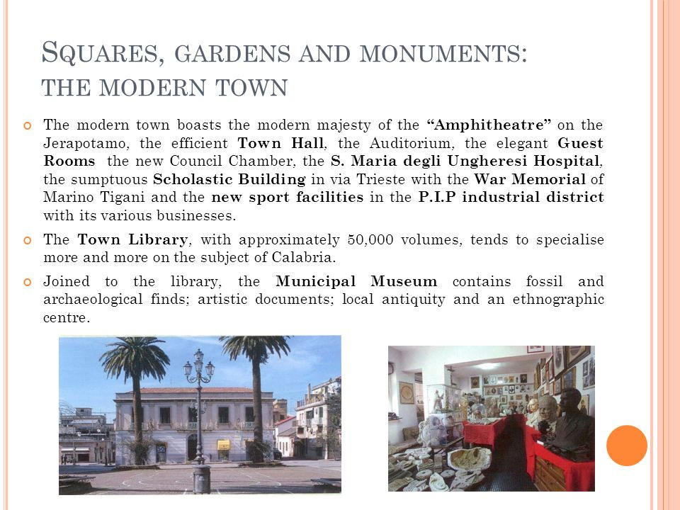 S QUARES, GARDENS AND MONUMENTS : THE MODERN TOWN The modern town boasts the modern majesty of the Amphitheatre on the Jerapotamo, the efficient Town