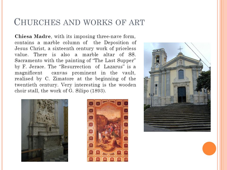 C HURCHES AND WORKS OF ART Chiesa Madre, with its imposing three-nave form, contains a marble column of the Deposition of Jesus Christ, a sixteenth ce