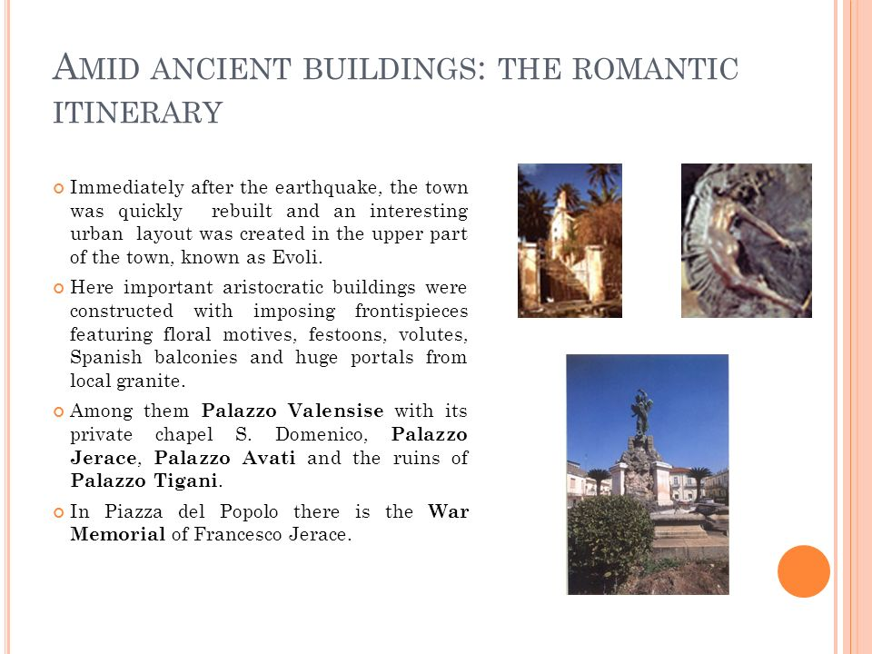 A MID ANCIENT BUILDINGS : THE ROMANTIC ITINERARY Immediately after the earthquake, the town was quickly rebuilt and an interesting urban layout was cr