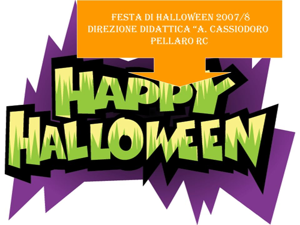 FESTA DI HALLOWEEN 2007/8 DIREZIONE DIDATTICA A. CASSIODORO PELLARO RC