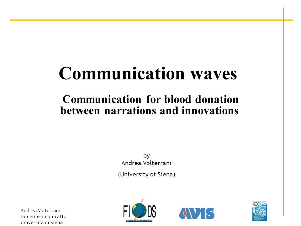 Andrea Volterrani Docente a contratto Università di Siena Communication waves Communication for blood donation between narrations and innovations by A