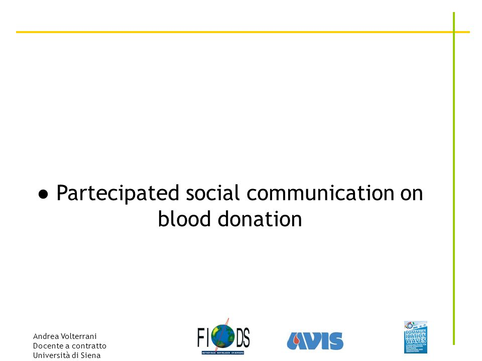 Andrea Volterrani Docente a contratto Università di Siena Partecipated social communication on blood donation