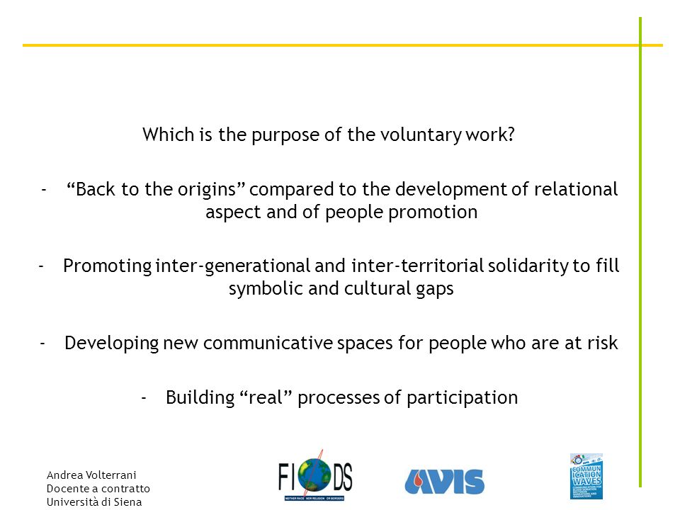 Andrea Volterrani Docente a contratto Università di Siena Which is the purpose of the voluntary work? -Back to the origins compared to the development