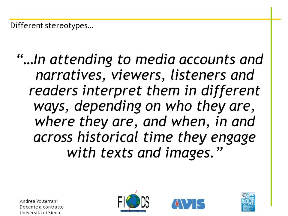 Andrea Volterrani Docente a contratto Università di Siena Different stereotypes… …In attending to media accounts and narratives, viewers, listeners an
