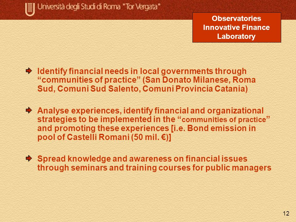 12 Identify financial needs in local governments through communities of practice (San Donato Milanese, Roma Sud, Comuni Sud Salento, Comuni Provincia Catania) Analyse experiences, identify financial and organizational strategies to be implemented in the communities of practice and promoting these experiences [i.e.