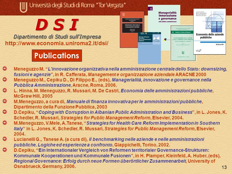 13 Publications http://www.economia.uniroma2.it/dsi/ Meneguzzo M. Linnovazione organizzativa nella amministrazione centrale dello Stato: downsizing, f