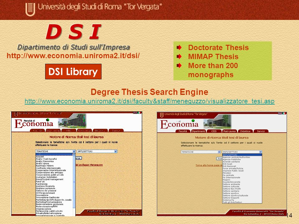 14 DSI Library http://www.economia.uniroma2.it/dsi/ Degree Thesis Search Engine http://www.economia.uniroma2.it/dsi/faculty&staff/meneguzzo/visualizzatore_tesi.asp Doctorate Thesis MIMAP Thesis More than 200 monographs