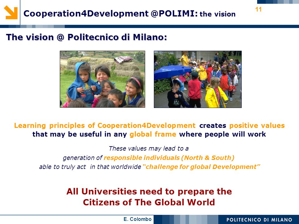 E. Colombo 11 These values may lead to a generation of responsible individuals (North & South) able to truly act in that worldwide challenge for globa