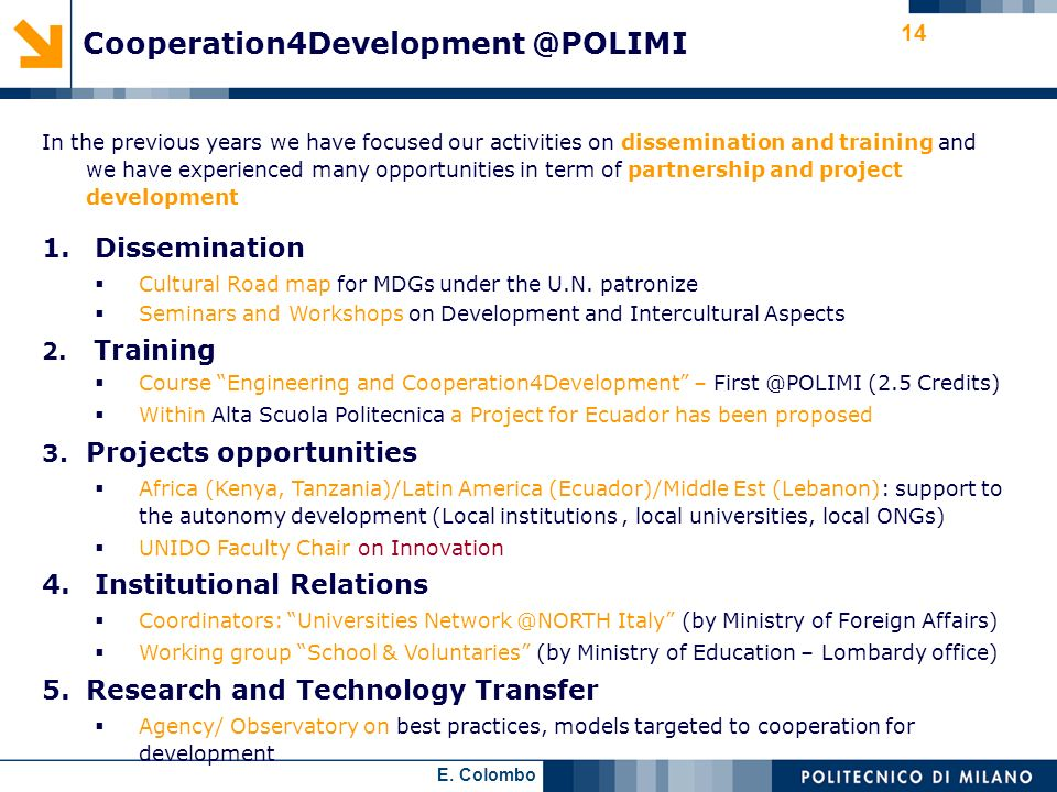E. Colombo 14 In the previous years we have focused our activities on dissemination and training and we have experienced many opportunities in term of