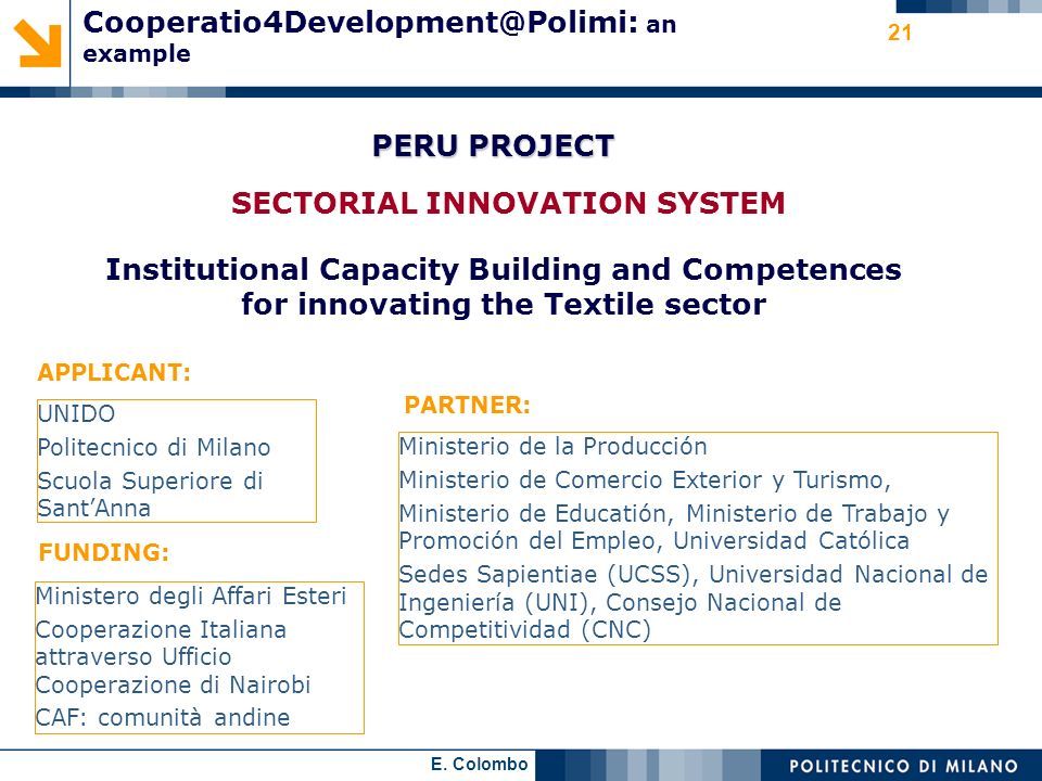 E. Colombo 21 Cooperatio4Development@Polimi: an example PERU PROJECT SECTORIAL INNOVATION SYSTEM Institutional Capacity Building and Competences for i