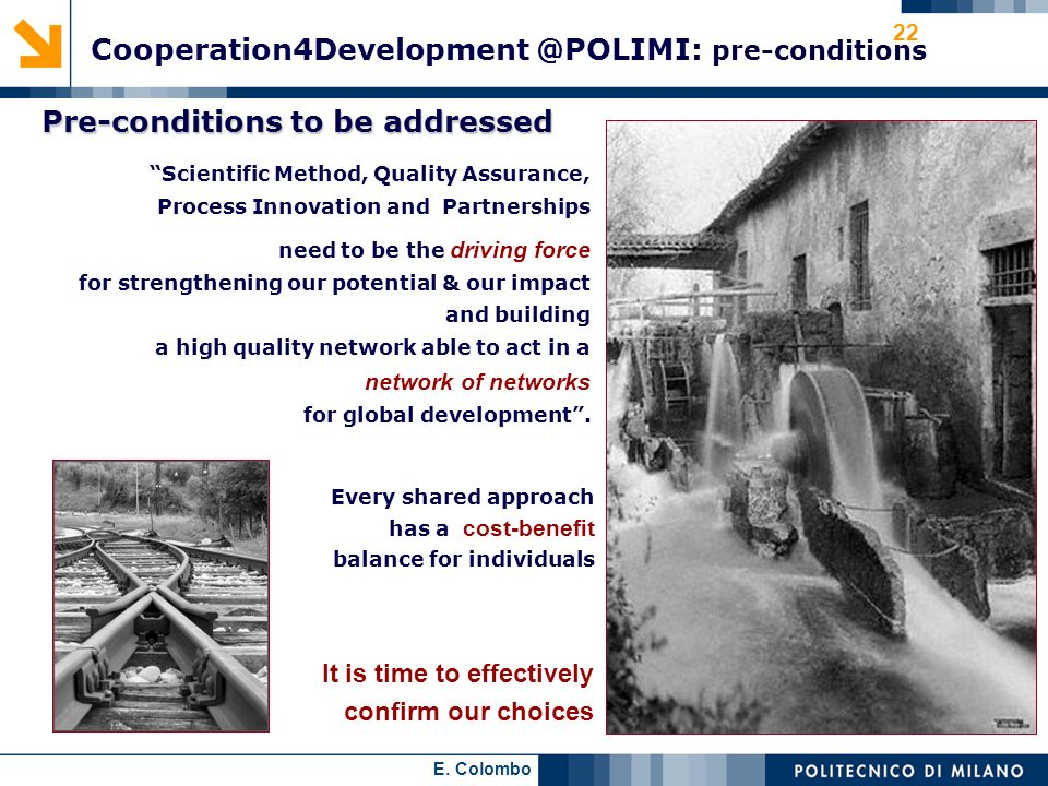 E. Colombo 22 Cooperation4Development @POLIMI: pre-conditions Scientific Method, Quality Assurance, Process Innovation and Partnerships need to be the