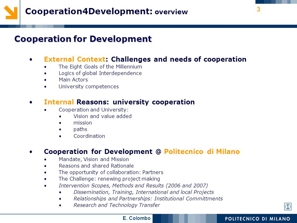 3 Cooperation4Development: overview Cooperation for Development External Context: Challenges and needs of cooperation The Eight Goals of the Millenniu