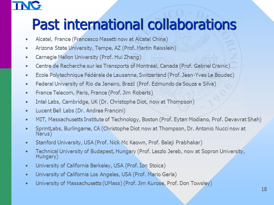 18 Past international collaborations Alcatel, France (Francesco Masetti now at Alcatel China) Arizona State University, Tempe, AZ (Prof.