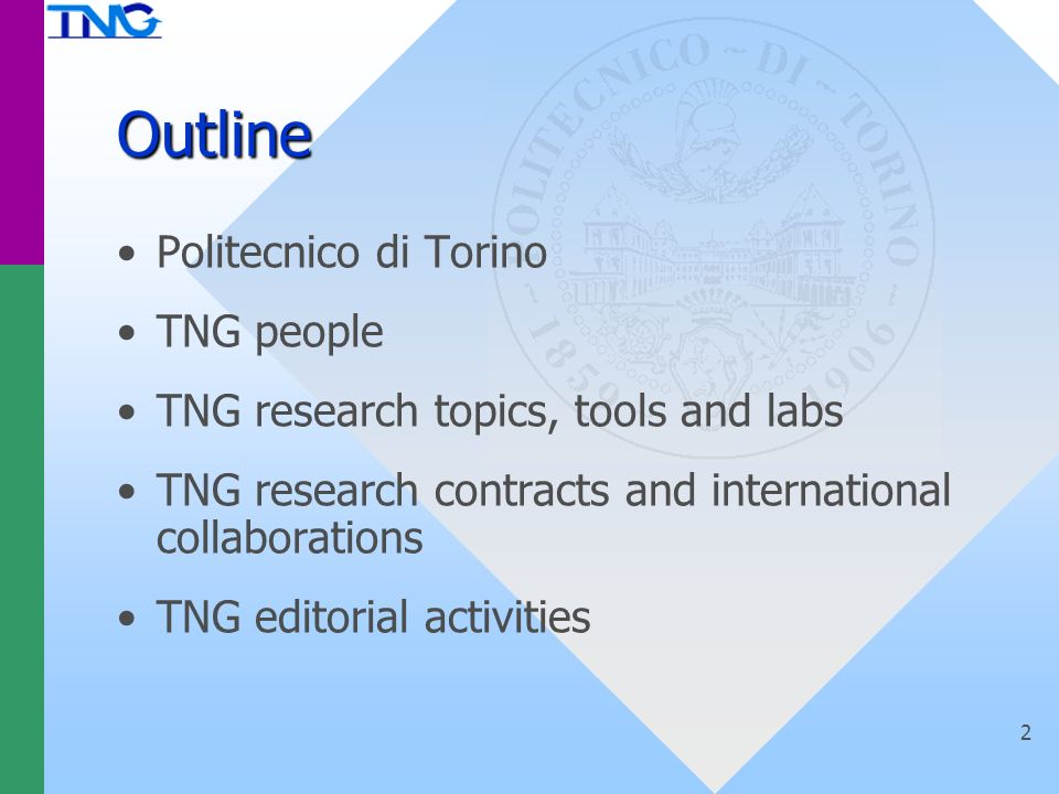 2 Outline Politecnico di Torino TNG people TNG research topics, tools and labs TNG research contracts and international collaborations TNG editorial a
