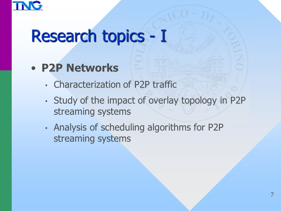 Research topics - I P2P Networks Characterization of P2P traffic Study of the impact of overlay topology in P2P streaming systems Analysis of scheduli