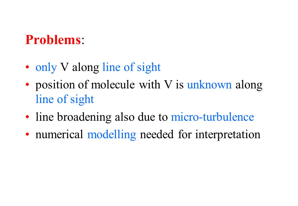 Problems: only V along line of sight position of molecule with V is unknown along line of sight line broadening also due to micro-turbulence numerical