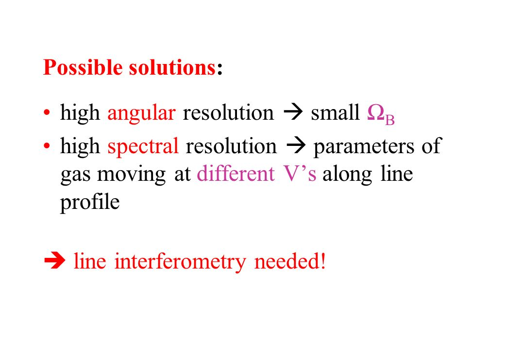 Possible solutions: high angular resolution small B high spectral resolution parameters of gas moving at different Vs along line profile line interfer