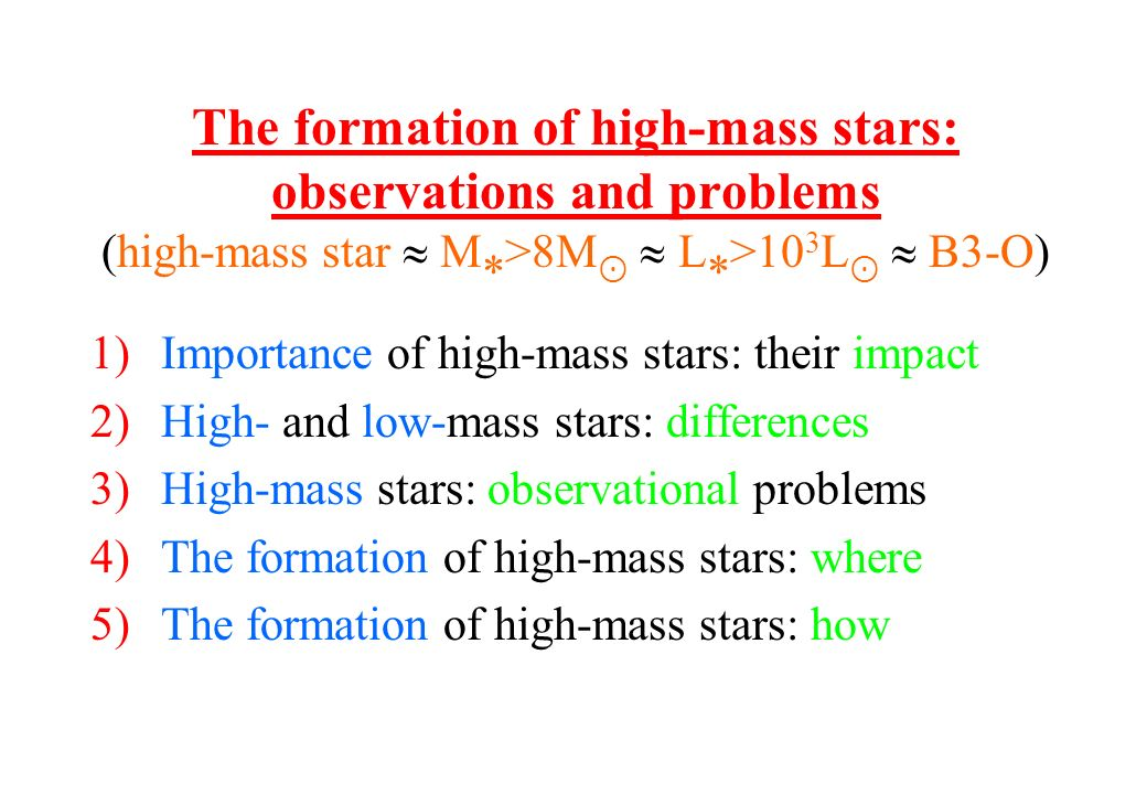 1)Importance of high-mass stars: their impact 2)High- and low-mass stars: differences 3)High-mass stars: observational problems 4)The formation of hig