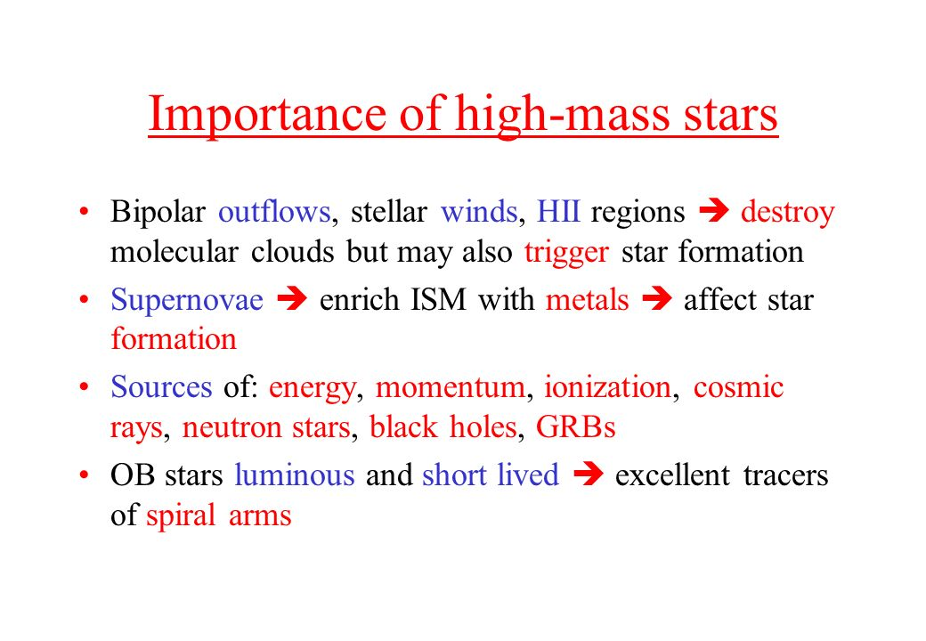Importance of high-mass stars Bipolar outflows, stellar winds, HII regions destroy molecular clouds but may also trigger star formation Supernovae enr