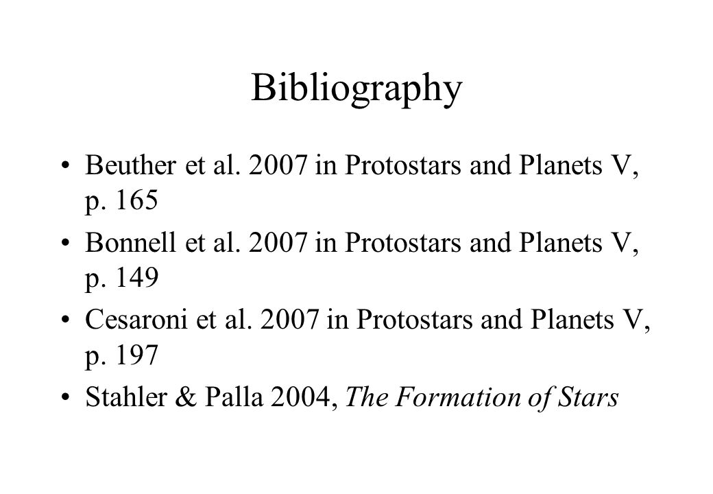 Bibliography Beuther et al. 2007 in Protostars and Planets V, p. 165 Bonnell et al. 2007 in Protostars and Planets V, p. 149 Cesaroni et al. 2007 in P